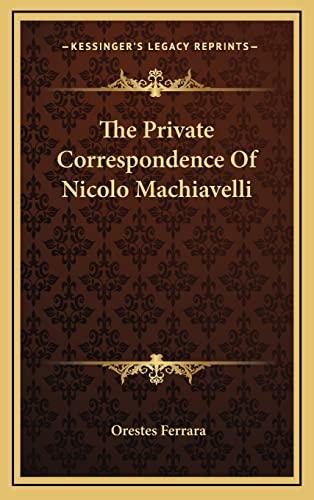 9781164479819: The Private Correspondence Of Nicolo Machiavelli