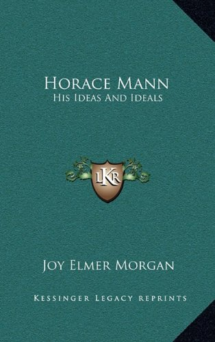 9781164480600: Horace Mann: His Ideas And Ideals