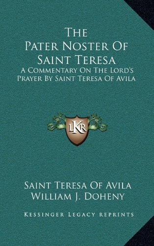9781164480761: The Pater Noster Of Saint Teresa: A Commentary On The Lord's Prayer By Saint Teresa Of Avila