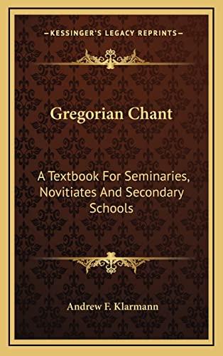 9781164481225: Gregorian Chant: A Textbook For Seminaries, Novitiates And Secondary Schools
