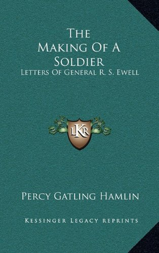 9781164481232: The Making Of A Soldier: Letters Of General R. S. Ewell