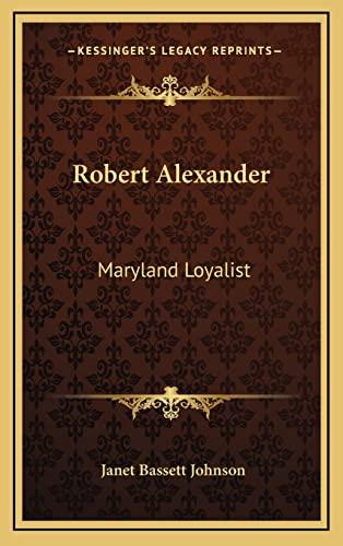 9781164481683: Robert Alexander: Maryland Loyalist