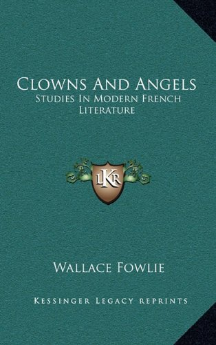 9781164481744: Clowns And Angels: Studies In Modern French Literature