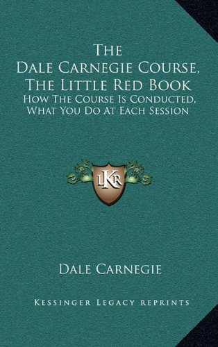 9781164482802: The Dale Carnegie Course, The Little Red Book: How The Course Is Conducted, What You Do At Each Session