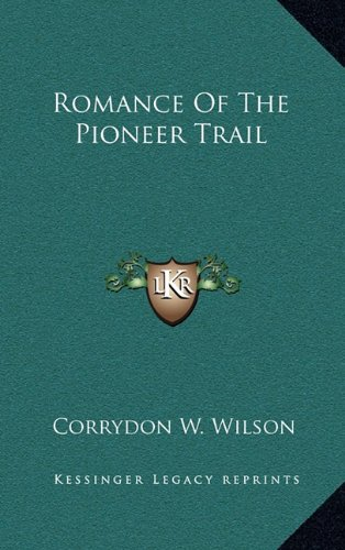 9781164482888: Romance Of The Pioneer Trail