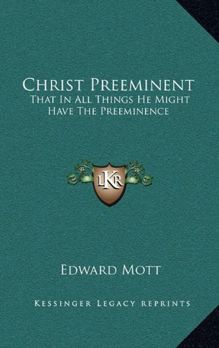 9781164483168: Christ Preeminent: That In All Things He Might Have The Preeminence