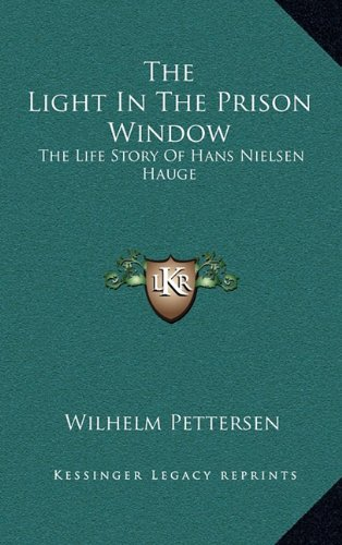 9781164484912: The Light In The Prison Window: The Life Story Of Hans Nielsen Hauge