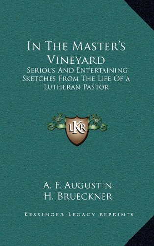 9781164485254: In The Master's Vineyard: Serious And Entertaining Sketches From The Life Of A Lutheran Pastor