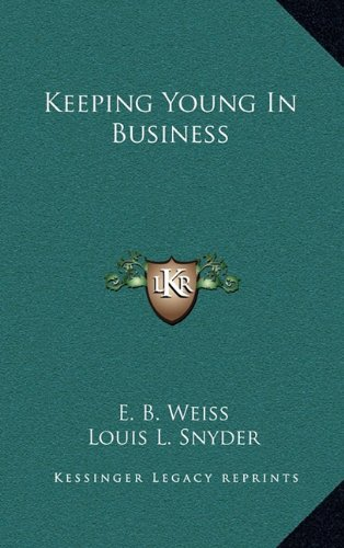 Keeping Young In Business (1164485814) by E. B. Weiss; Louis L. Snyder