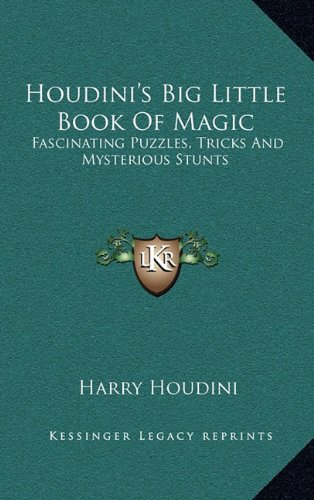Houdini's Big Little Book of Magic: Fascinating Puzzles, Tricks and Mysterious Stunts (Kessinger Legacy Reprints) (1164485970) by Houdini, Harry