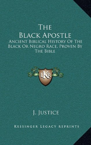 9781164486329: The Black Apostle: Ancient Biblical History Of The Black Or Negro Race, Proven By The Bible