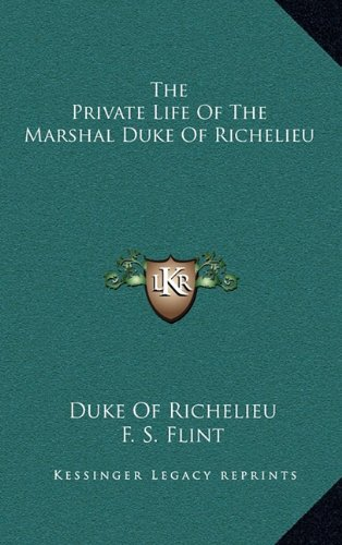 9781164486770: The Private Life of the Marshal Duke of Richelieu