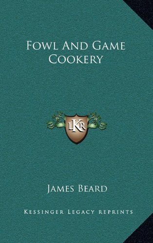 9781164486893: Fowl And Game Cookery