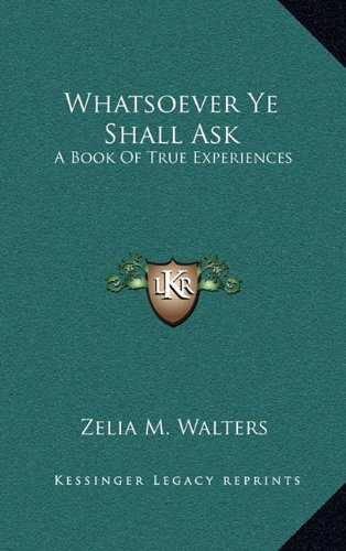 9781164486909: Whatsoever Ye Shall Ask: A Book Of True Experiences