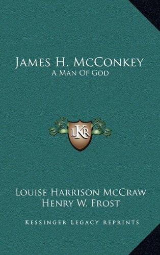James H. McConkey A Man Of God: Louise Harrison McCraw