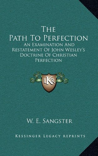 9781164488057: The Path To Perfection: An Examination And Restatement Of John Wesley's Doctrine Of Christian Perfection