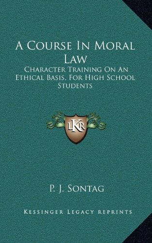 9781164488262: A Course In Moral Law: Character Training On An Ethical Basis, For High School Students