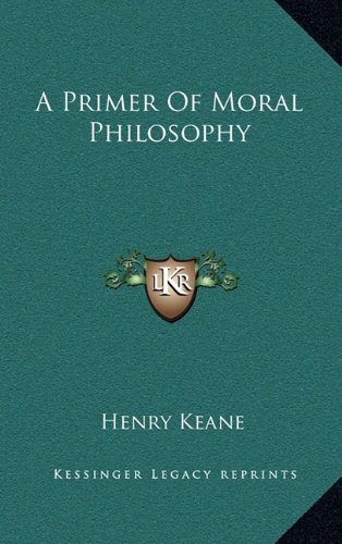 9781164488798: A Primer Of Moral Philosophy