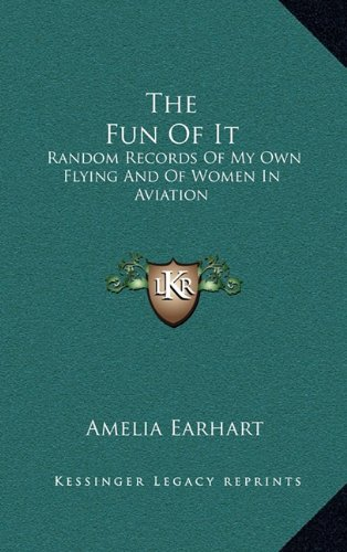 9781164489337: The Fun Of It: Random Records Of My Own Flying And Of Women In Aviation