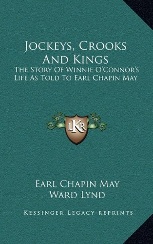 9781164489382: Jockeys, Crooks And Kings: The Story Of Winnie O'Connor's Life As Told To Earl Chapin May