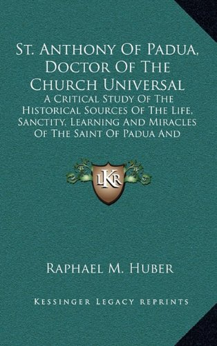 9781164489436: St. Anthony Of Padua, Doctor Of The Church Universal: A Critical Study Of The Historical Sources Of The Life, Sanctity, Learning And Miracles Of The Saint Of Padua And Lisbon