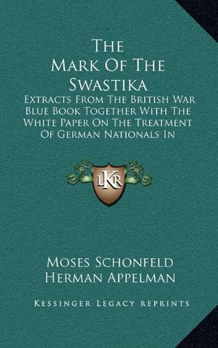 9781164491101: The Mark of the Swastika: Extracts from the British War Blue Book Together with the White Paper on the Treatment of German Nationals in Germany