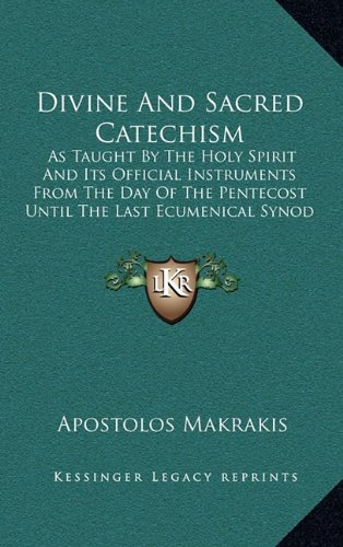 9781164491514: Divine And Sacred Catechism: As Taught By The Holy Spirit And Its Official Instruments From The Day Of The Pentecost Until The Last Ecumenical Synod