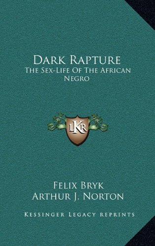 9781164492153: Dark Rapture: The Sex-Life Of The African Negro