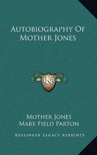 9781164492733: Autobiography of Mother Jones (Kessinger Legacy Reprints)