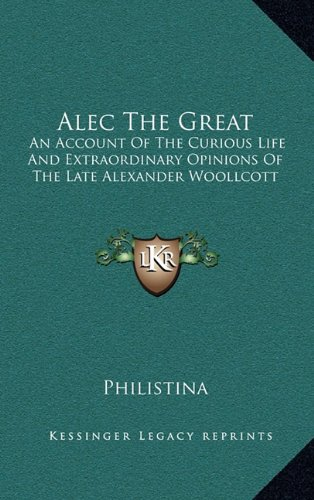 9781164492900: Alec The Great: An Account Of The Curious Life And Extraordinary Opinions Of The Late Alexander Woollcott