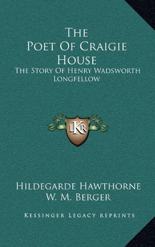 9781164493273: The Poet Of Craigie House: The Story Of Henry Wadsworth Longfellow