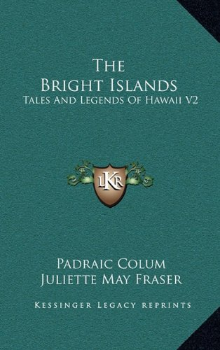 9781164493570: The Bright Islands: Tales And Legends Of Hawaii V2
