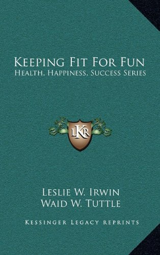 9781164493983: Keeping Fit For Fun: Health, Happiness, Success Series