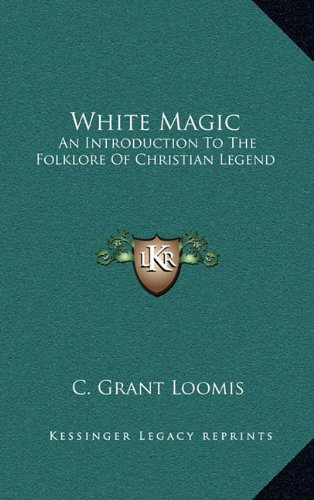 9781164494010: White Magic: An Introduction To The Folklore Of Christian Legend