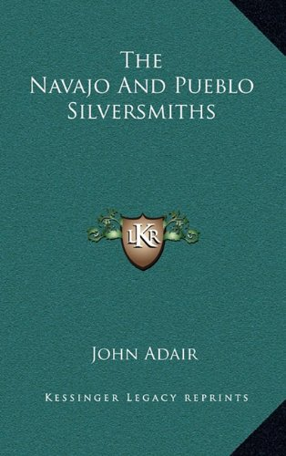 9781164494799: The Navajo And Pueblo Silversmiths