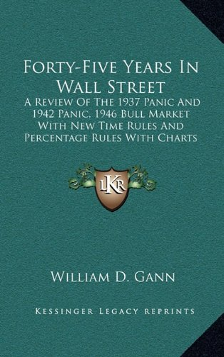 9781164494942: Forty-Five Years In Wall Street: A Review Of The 1937 Panic And 1942 Panic, 1946 Bull Market With New Time Rules And Percentage Rules With Charts For Determining The Trend On Stocks