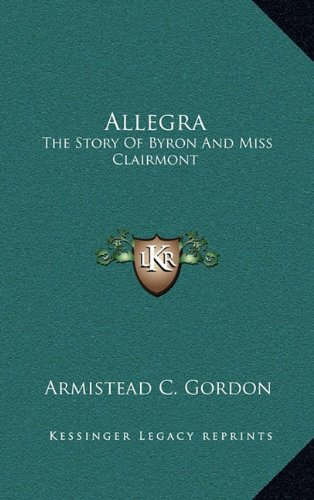9781164495956: Allegra: The Story Of Byron And Miss Clairmont