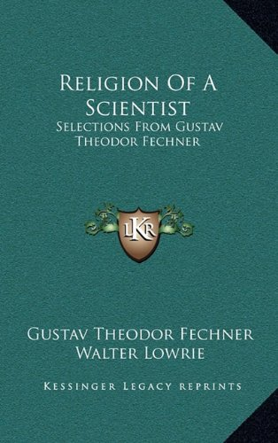 9781164496359: Religion Of A Scientist: Selections From Gustav Theodor Fechner