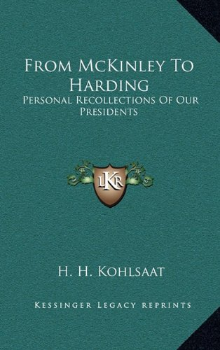 9781164496380: From McKinley To Harding: Personal Recollections Of Our Presidents