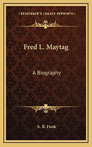 9781164496762: Fred L. Maytag: A Biography