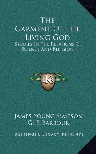 9781164497141: The Garment Of The Living God: Studies In The Relations Of Science And Religion