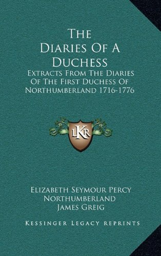 9781164497240: The Diaries Of A Duchess: Extracts From The Diaries Of The First Duchess Of Northumberland 1716-1776