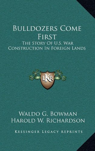 9781164497455: Bulldozers Come First: The Story Of U.S. War Construction In Foreign Lands