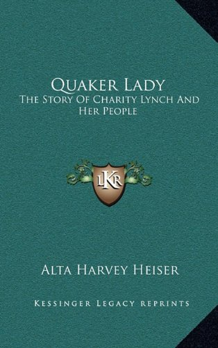9781164497905: Quaker Lady: The Story Of Charity Lynch And Her People