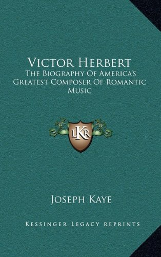 9781164497929: Victor Herbert: The Biography Of America's Greatest Composer Of Romantic Music