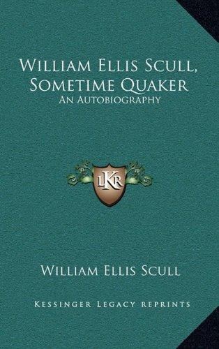 9781164498124: William Ellis Scull, Sometime Quaker: An Autobiography