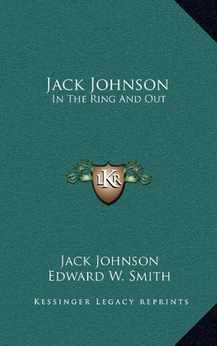 9781164498926: Jack Johnson: In The Ring And Out