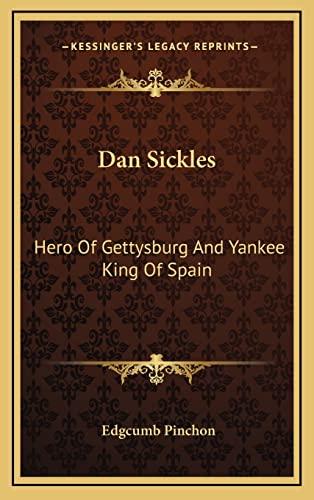 9781164499299: Dan Sickles: Hero Of Gettysburg And Yankee King Of Spain
