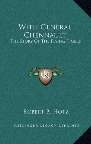 9781164499442: With General Chennault: The Story Of The Flying Tigers