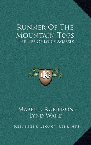 9781164499473: Runner Of The Mountain Tops: The Life Of Louis Agassiz